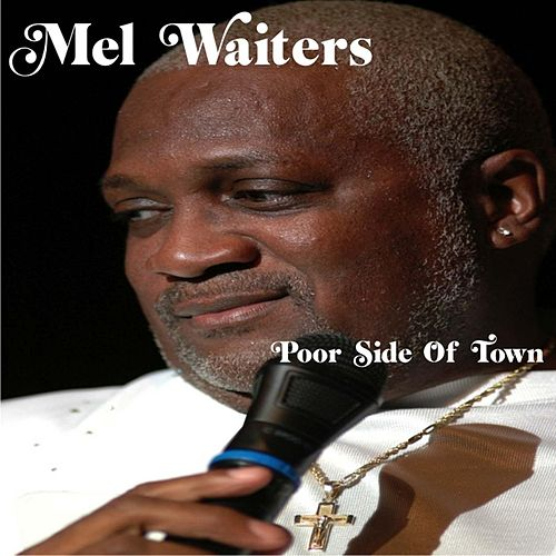 Poor Side of Town by Mel Waiters