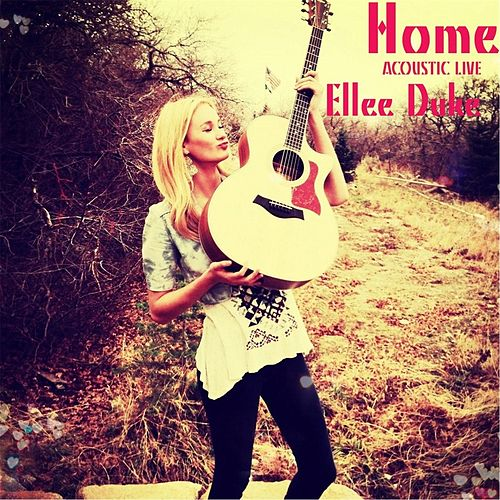 Home (Acoustic Live) by Ellee Duke