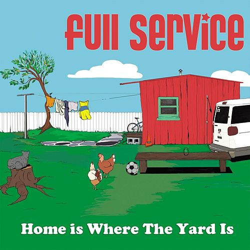 Play & Download Home Is Where the Yard Is by Full Service | Napster