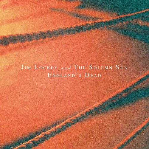 England's Dead by Jim Lockey And The Solemn Sun
