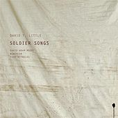 Play & Download Soldier Songs by David T. Little | Napster