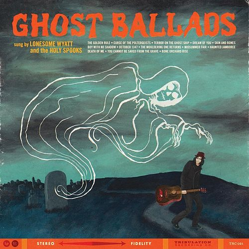Ghost Ballads by Lonesome Wyatt and the Holy Spooks
