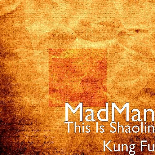 Play & Download This Is Shaolin Kung Fu by Madman | Napster