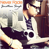 Play & Download Never Fade by Jonathan Singh | Napster