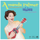 Play & Download Amanda Palmer Performs the Popular Hits of Radiohead on Her Magical Ukulele by Amanda Palmer | Napster