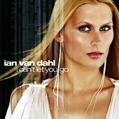 Play & Download I Can't Let You Go (Remixes) by Ian Van Dahl | Napster