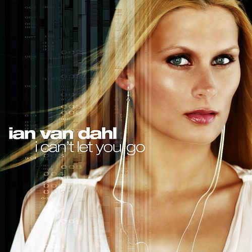 I Can't Let You Go (Remixes) by Ian Van Dahl