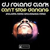 Can't Stop Dancing by DJ Roland Clark