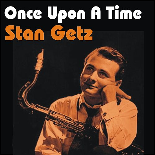 Play & Download Once Upon a Time by Stan Getz   Napster