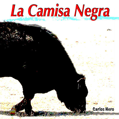 Play & Download La Camisa Negra by Carlos Hero | Napster