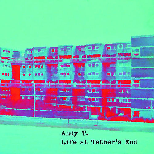 Play & Download Life at Tether's End by Andy T | Napster