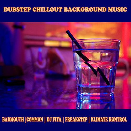 Play & Download Dubstep Chillout Background Music by Various Artists | Napster