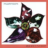 Play & Download Alive and in Full Bloom by Mushroom | Napster