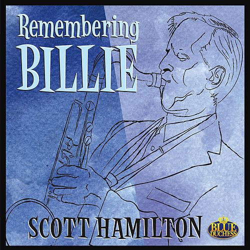 Play & Download Remembering Billie by Scott Hamilton | Napster