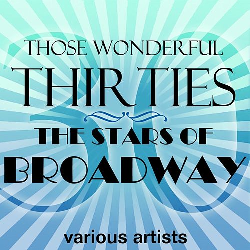 Those Wonderful Thirties - The Stars Of Broadway by Various Artists