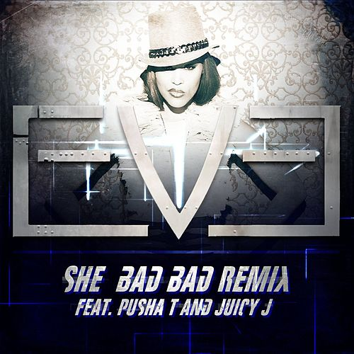 Play & Download She Bad Bad [Remix] (feat. Pusha T and Juicy J) by Eve | Napster