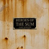 Play & Download Heroes of the sum by Lady Moscow | Napster