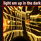 Light Em Up in the Dark by Various Artists