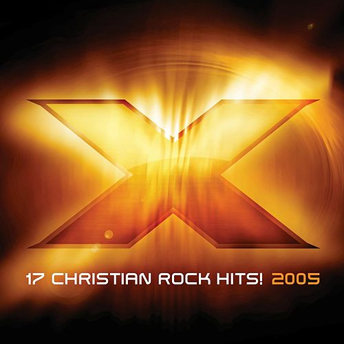 Play & Download X 2005: 17 Christian Rock Hits! by Various Artists | Napster