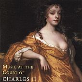 Music at the Court of Charles II by Various Artists
