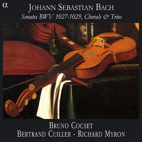 Play & Download Bach: Sonates BWV 1027-1029, Chorals & Trios by Bruno Cocset | Napster