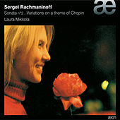 Play & Download Rachmaninoff: Piano Sonata No. 2 & Variations On a Theme of Chopin by Laura Mikkola | Napster