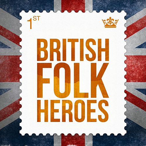 Play & Download British Folk Heroes by Various Artists | Napster