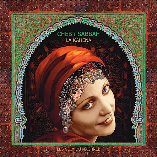 Play & Download La Kahena by Cheb I Sabbah | Napster