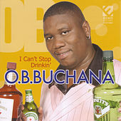 Play & Download I Can't Stop Drinkin' by O.B. Buchana | Napster