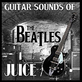 Play & Download Guitar Sounds of The Beatles by Juice | Napster