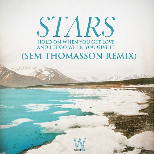 Play & Download Hold On When You Get Love and Let Go When You Give It Sem Thomasson Remix by Stars | Napster