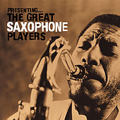 Play & Download Presenting… the Great Saxophone Players by Various Artists | Napster