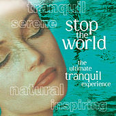 Stop the World - The Ultimate Tranquil Experience by Various Artists