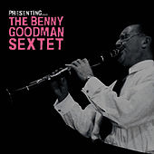 Play & Download Presenting… The Benny Goodman Sextet by Benny Goodman | Napster