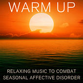 Play & Download Warm Up: Relaxing Music to Combat Seasonal Affective Disorder by Spa Sensations | Napster