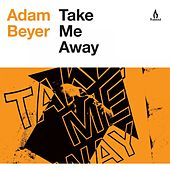 Play & Download Take Me Away by Adam Beyer | Napster