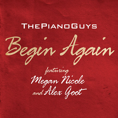 Play & Download Begin Again (featuring Megan Nicole and Alex Goot) by The Piano Guys | Napster