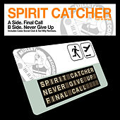 Final Call / Never Give Up by Spirit Catcher