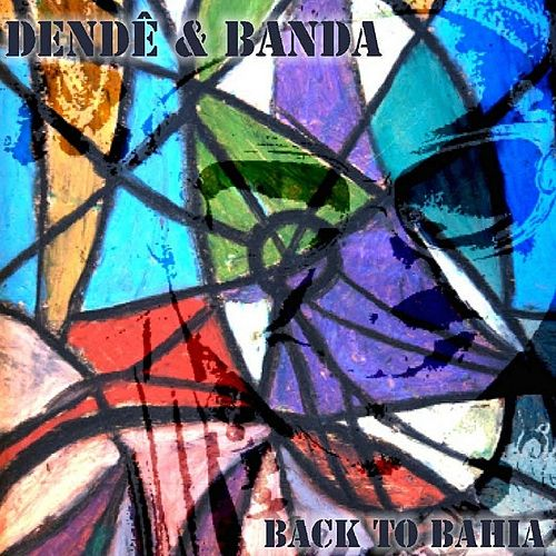 Play & Download Back to Bahia by Dendê | Napster