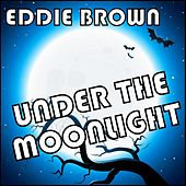Under the Moonlight by Eddie Brown