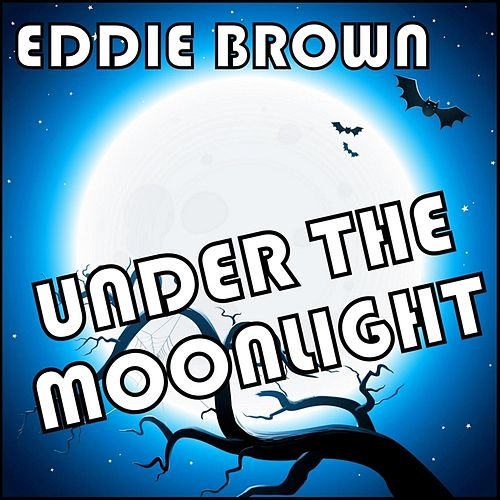 Play & Download Under the Moonlight by Eddie Brown | Napster