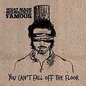 Play & Download You Can't Fall off the Floor by What Made Milwaukee Famous | Napster