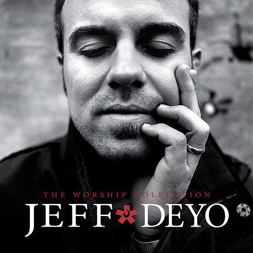 Play & Download The Worship Collection by Jeff Deyo | Napster