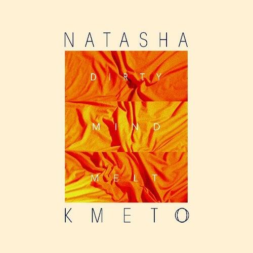 Play & Download Dirty Mind Melt by Natasha Kmeto | Napster