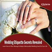 Wedding Etiquette Secrets Revealed - Learn How to Plan, Manage & Adapt a Memorable Wedding Event for Your Life by Self Help Audio Center