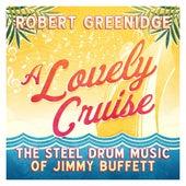 A Lovely Cruise: The Steel Drum Music Of Jimmy Buffett by Robert Greenidge