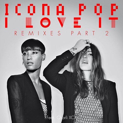 Play & Download I Love It (Remixes Pt. 2) by Icona Pop | Napster