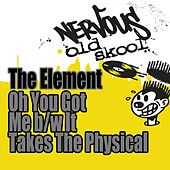 Play & Download Oh You Got Me b/w It Takes The Physical by The Element   Napster