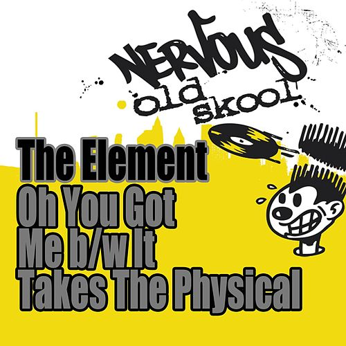 Play & Download Oh You Got Me b/w It Takes The Physical by The Element | Napster
