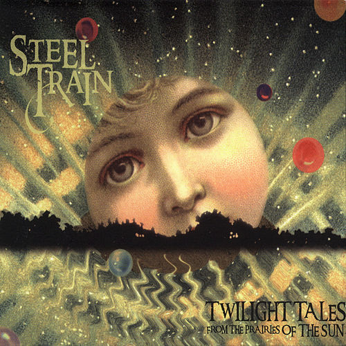 Twilight Tales From the Prairies of the Sun by Steel Train
